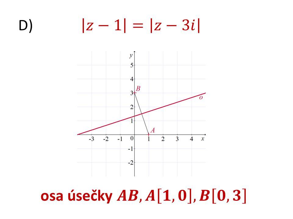 D) 𝑧−1 = 𝑧−3𝑖 osa úsečky 𝑨𝑩, 𝑨 𝟏, 𝟎 , 𝑩 𝟎, 𝟑