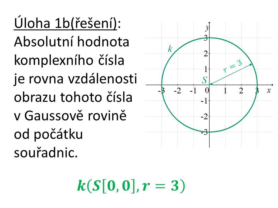 Úloha 1b(řešení): Absolutní hodnota komplexního čísla je rovna vzdálenosti obrazu tohoto čísla v Gaussově rovině od počátku souřadnic.