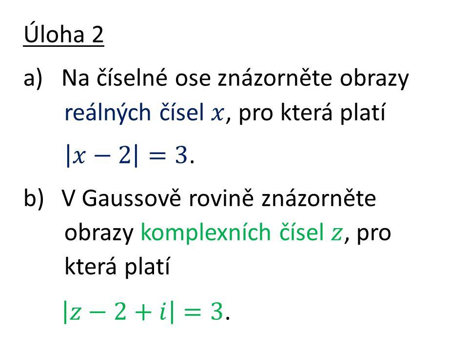𝑧−2+𝑖 =3. Úloha 2 Na číselné ose znázorněte obrazy