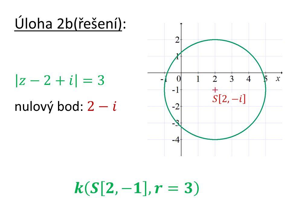 Úloha 2b(řešení): 𝑧−2+𝑖 =3 nulový bod: 2−𝑖