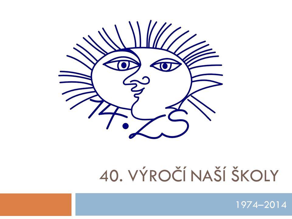 40. Výročí naší školy 1974–2014