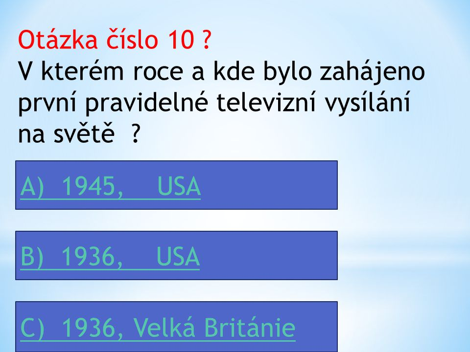 Otázka číslo 10 V kterém roce a kde bylo zahájeno první pravidelné televizní vysílání na světě