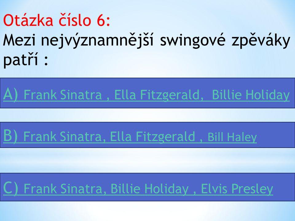 Otázka číslo 6: Mezi nejvýznamnější swingové zpěváky patří :