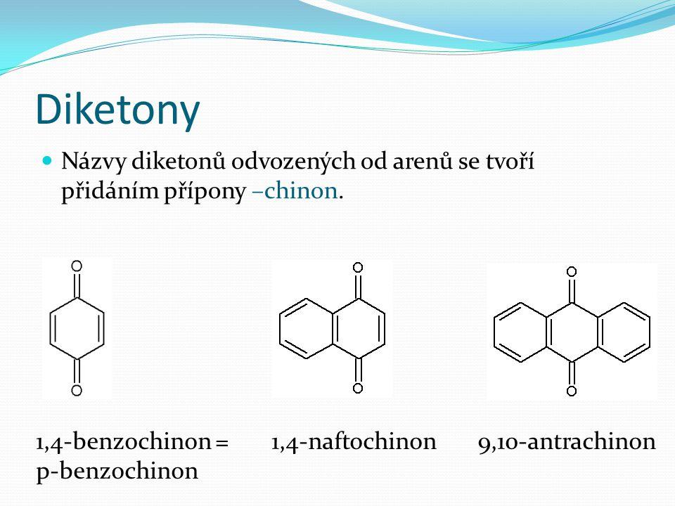 Diketony Názvy diketonů odvozených od arenů se tvoří přidáním přípony –chinon. 1,4-benzochinon = 1,4-naftochinon 9,10-antrachinon.