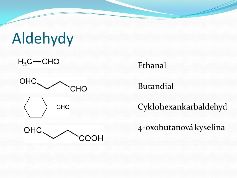 Aldehydy Ethanal Butandial Cyklohexankarbaldehyd