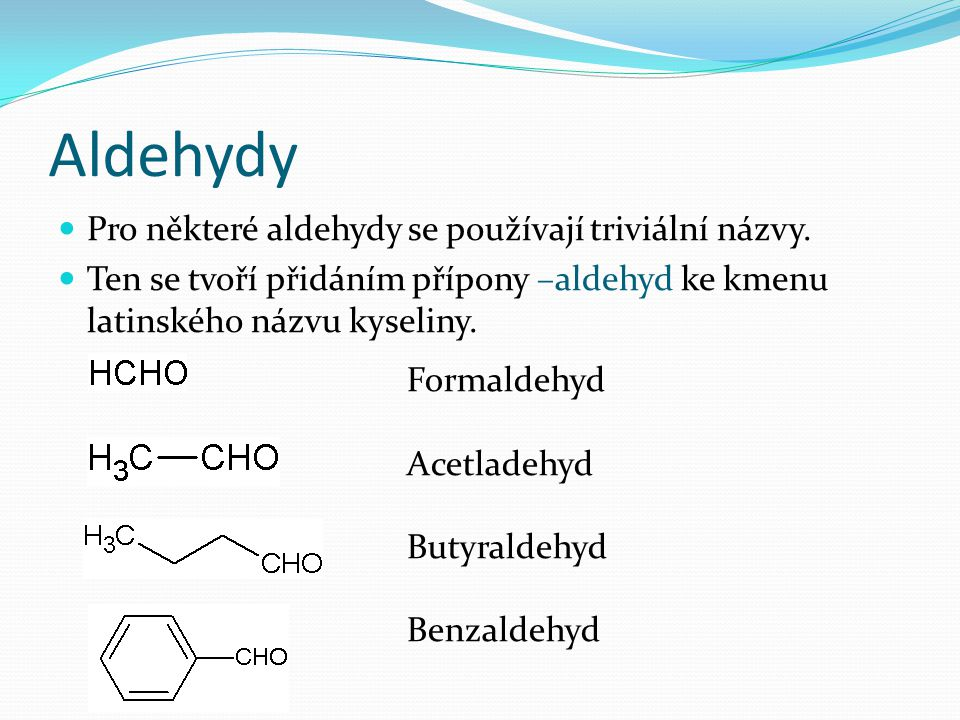 Aldehydy Pro některé aldehydy se používají triviální názvy.