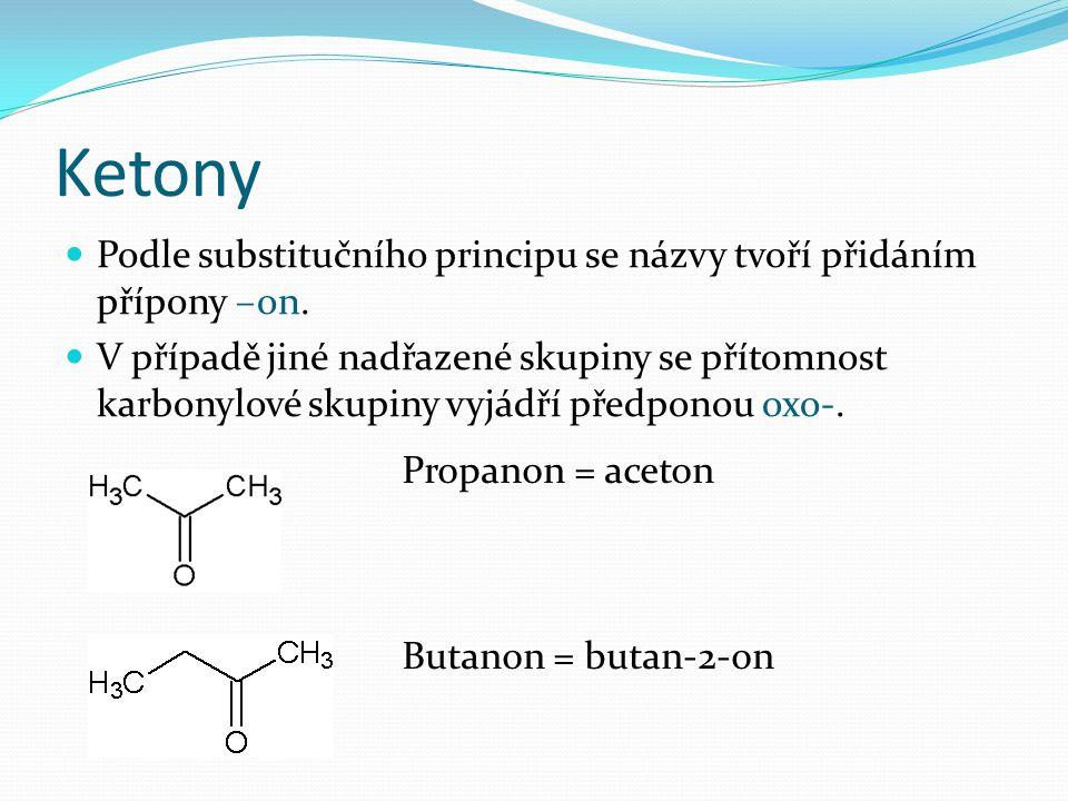 Ketony Podle substitučního principu se názvy tvoří přidáním přípony –on.