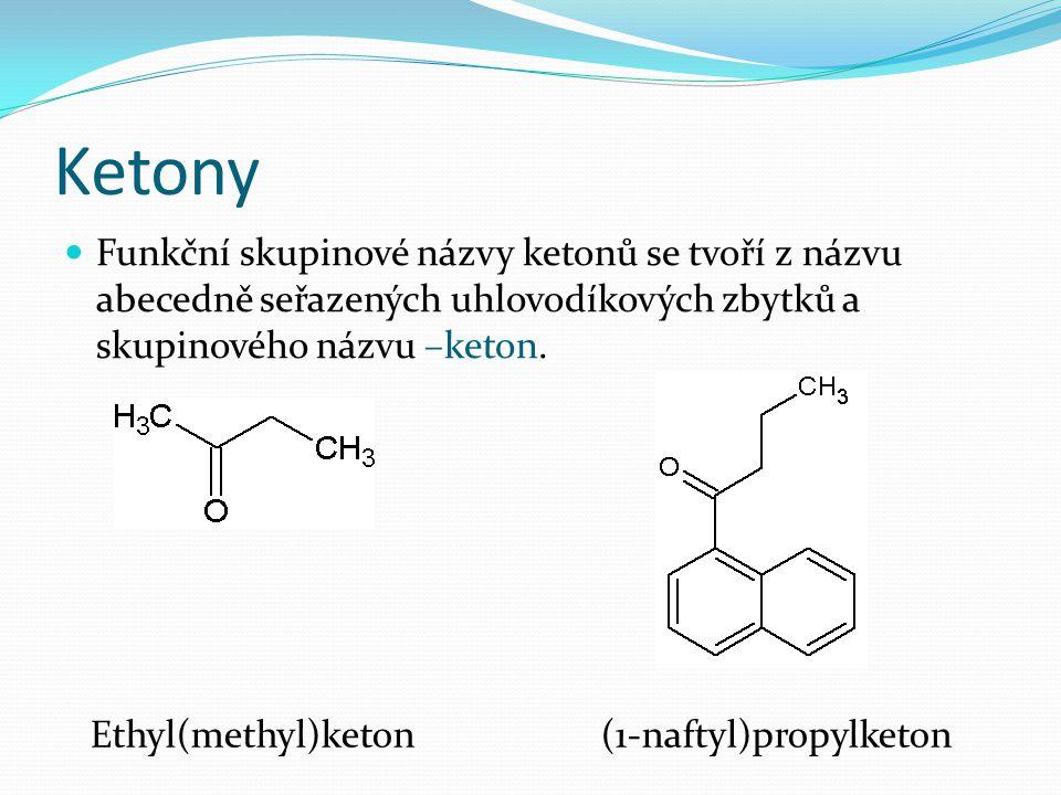 Ketony Funkční skupinové názvy ketonů se tvoří z názvu abecedně seřazených uhlovodíkových zbytků a skupinového názvu –keton.