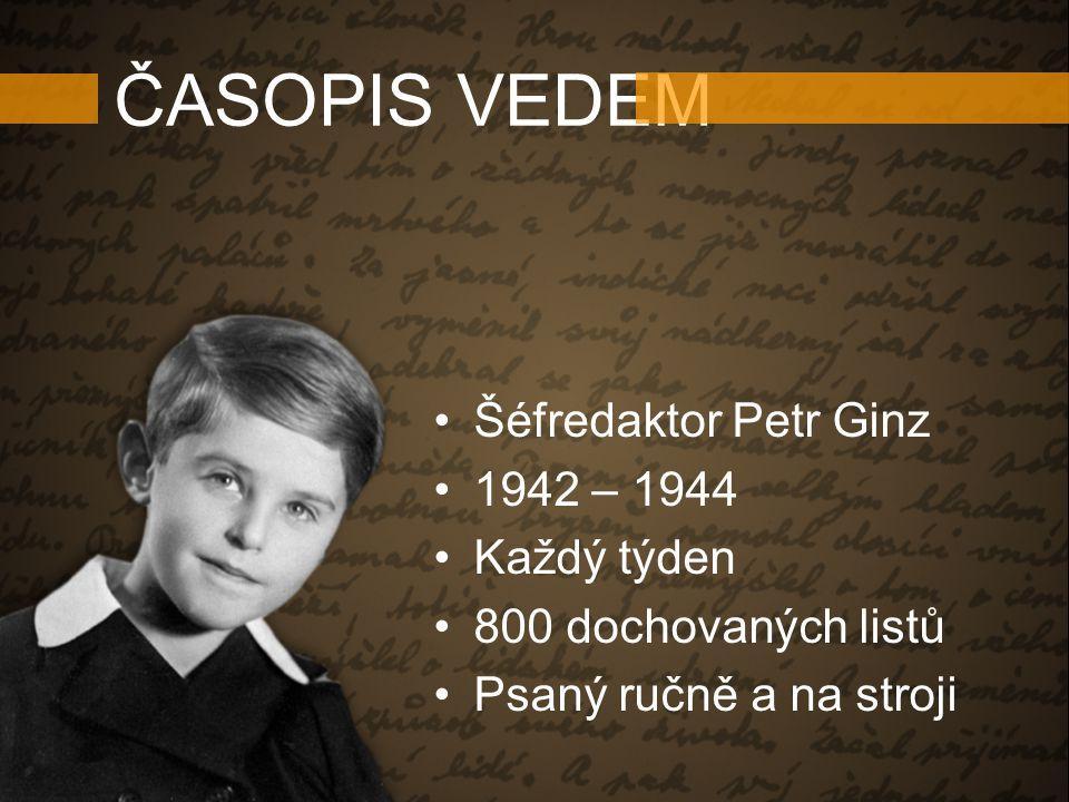 ČASOPIS VEDEM Šéfredaktor Petr Ginz 1942 – 1944 Každý týden