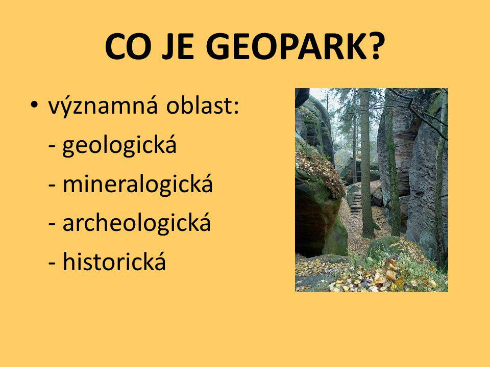 CO JE GEOPARK významná oblast: - geologická - mineralogická