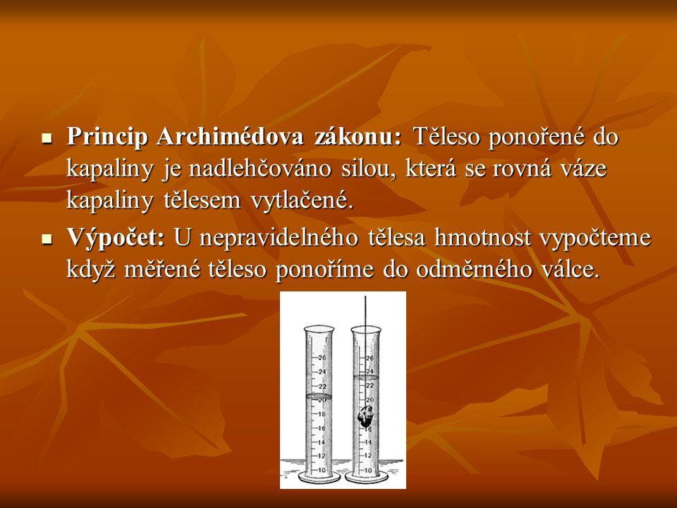 Princip Archimédova zákonu: Těleso ponořené do kapaliny je nadlehčováno silou, která se rovná váze kapaliny tělesem vytlačené.