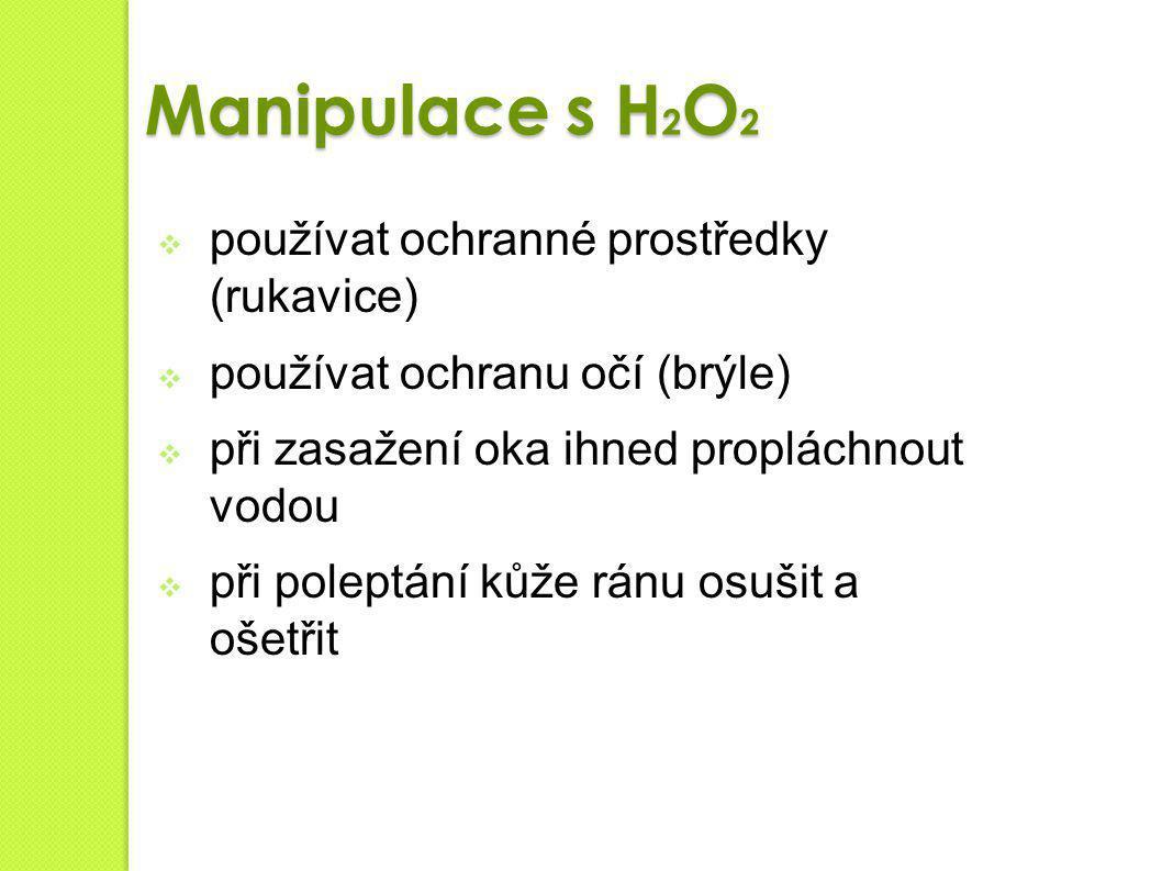 Manipulace s H2O2 používat ochranné prostředky (rukavice)
