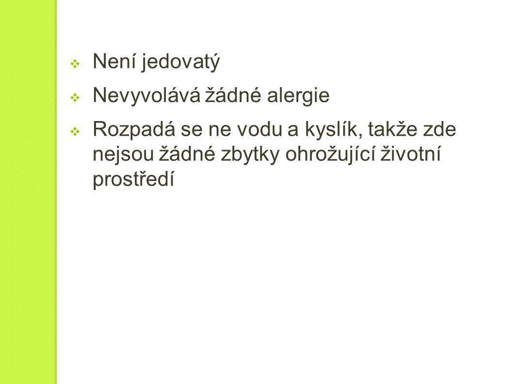 Není jedovatý Nevyvolává žádné alergie.