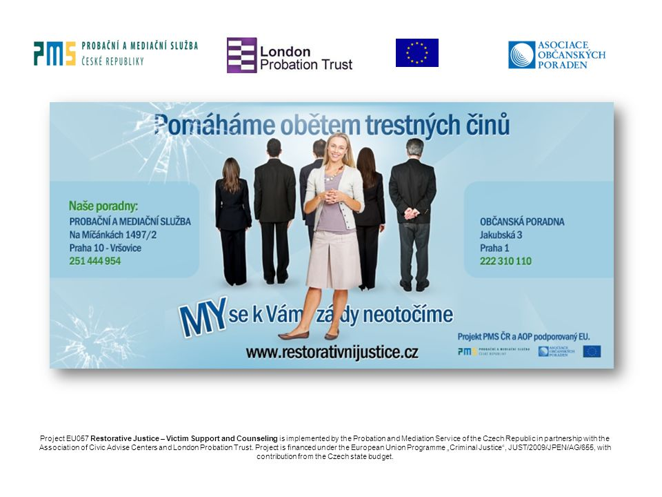 Project EU057 Restorative Justice – Victim Support and Counseling is implemented by the Probation and Mediation Service of the Czech Republic in partnership with the Association of Civic Advise Centers and London Probation Trust.