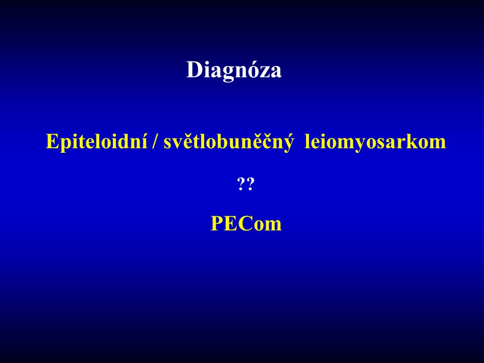 Epiteloidní / světlobuněčný leiomyosarkom PECom