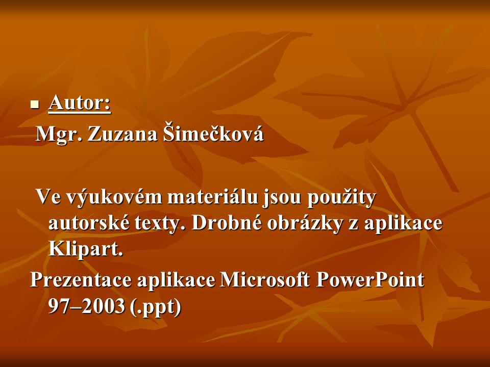 Autor: Mgr. Zuzana Šimečková. Ve výukovém materiálu jsou použity autorské texty. Drobné obrázky z aplikace Klipart.