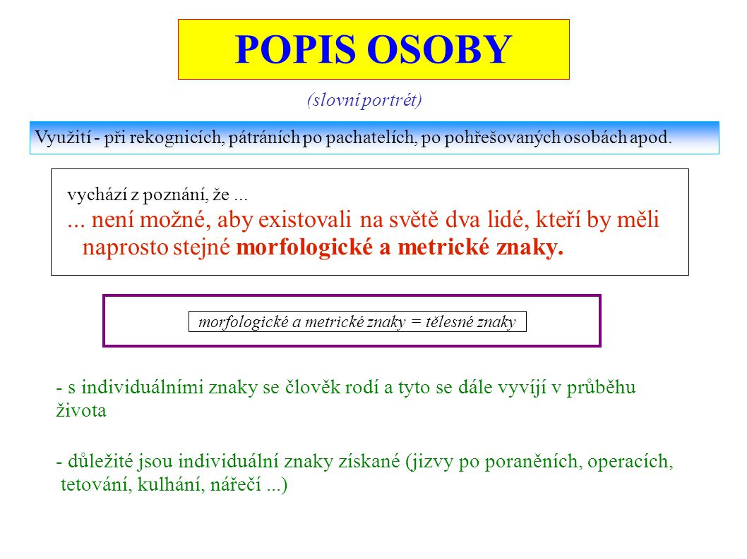 POPIS OSOBY (slovní portrét) Využití - při rekognicích, pátráních po pachatelích, po pohřešovaných osobách apod.