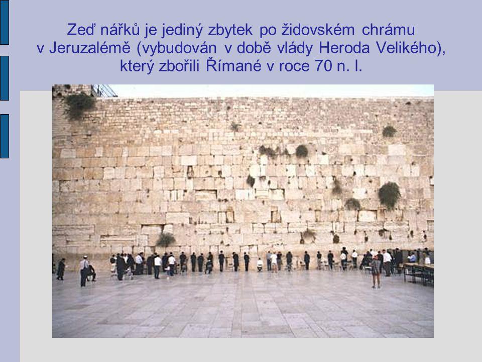 Zeď nářků je jediný zbytek po židovském chrámu v Jeruzalémě (vybudován v době vlády Heroda Velikého), který zbořili Římané v roce 70 n.