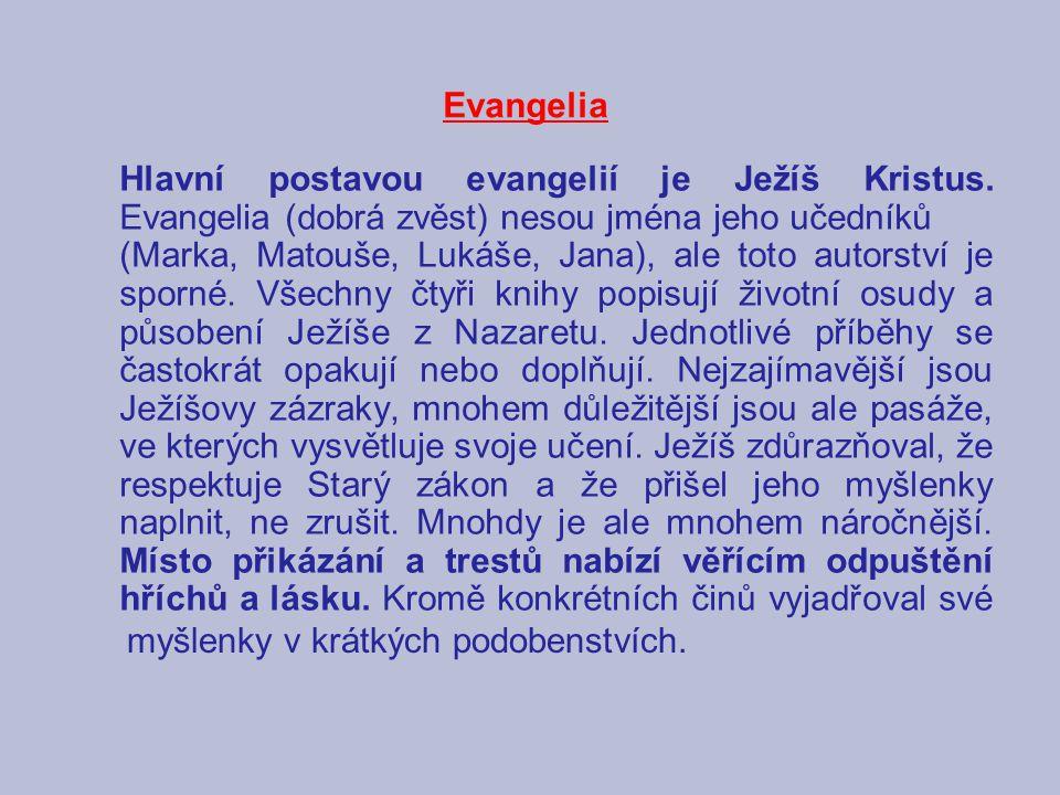 Evangelia Hlavní postavou evangelií je Ježíš Kristus. Evangelia (dobrá zvěst) nesou jména jeho učedníků.