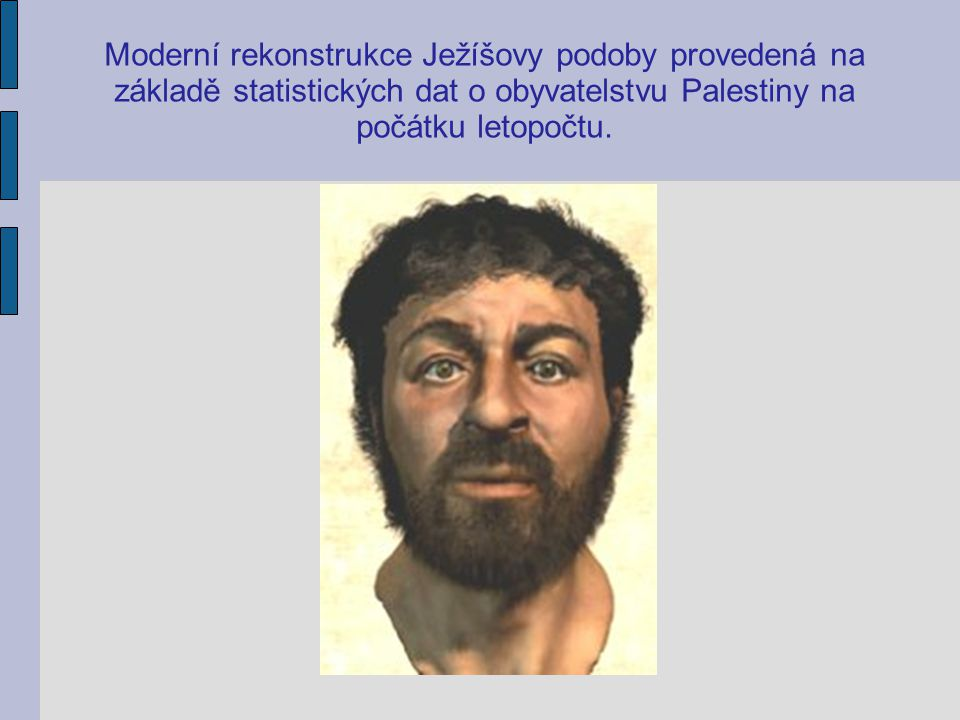Moderní rekonstrukce Ježíšovy podoby provedená na základě statistických dat o obyvatelstvu Palestiny na počátku letopočtu.