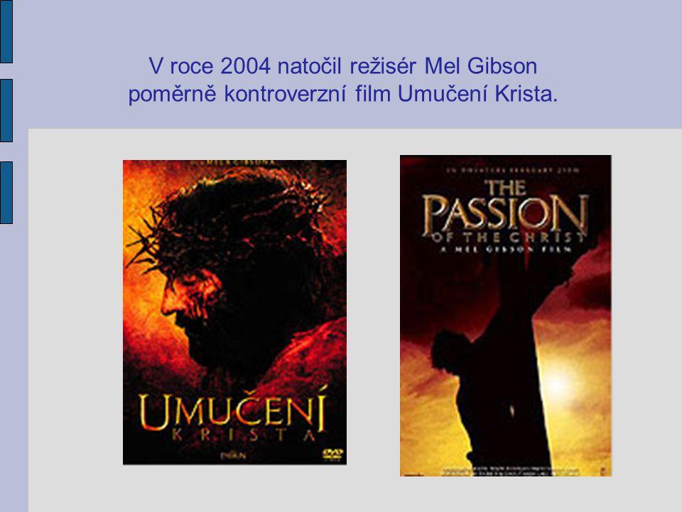 V roce 2004 natočil režisér Mel Gibson poměrně kontroverzní film Umučení Krista.
