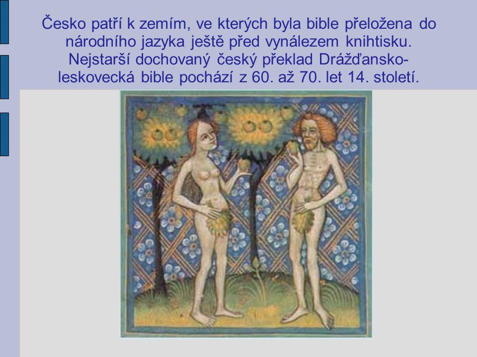 Česko patří k zemím, ve kterých byla bible přeložena do národního jazyka ještě před vynálezem knihtisku.