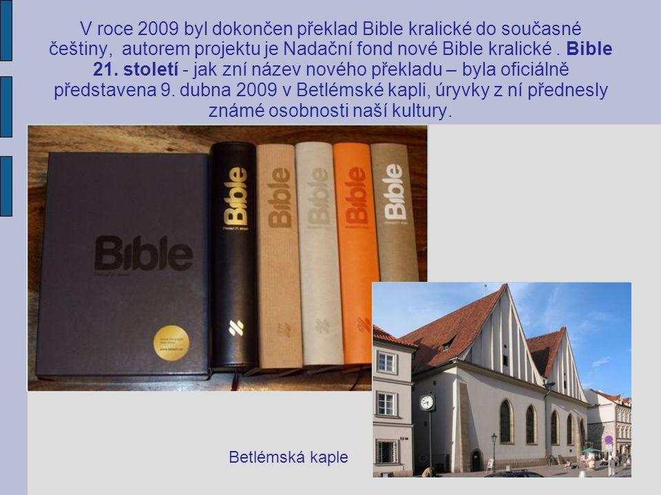 V roce 2009 byl dokončen překlad Bible kralické do současné češtiny, autorem projektu je Nadační fond nové Bible kralické . Bible 21. století - jak zní název nového překladu – byla oficiálně představena 9. dubna 2009 v Betlémské kapli, úryvky z ní přednesly známé osobnosti naší kultury.