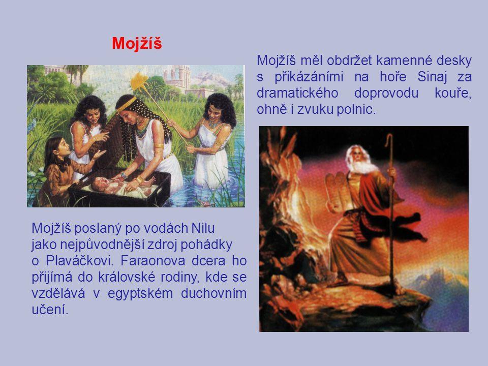 Mojžíš Mojžíš měl obdržet kamenné desky s přikázáními na hoře Sinaj za dramatického doprovodu kouře, ohně i zvuku polnic.