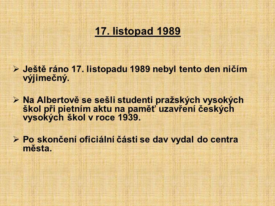 17. listopad 1989 Ještě ráno 17. listopadu 1989 nebyl tento den ničím výjimečný.