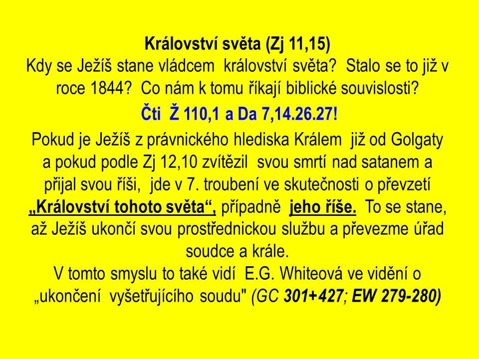 Království světa (Zj 11,15) Kdy se Ježíš stane vládcem království světa Stalo se to již v roce 1844 Co nám k tomu říkají biblické souvislosti