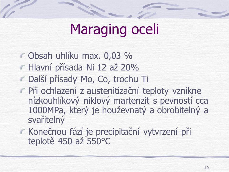 Maraging oceli Obsah uhlíku max. 0,03 % Hlavní přísada Ni 12 až 20%