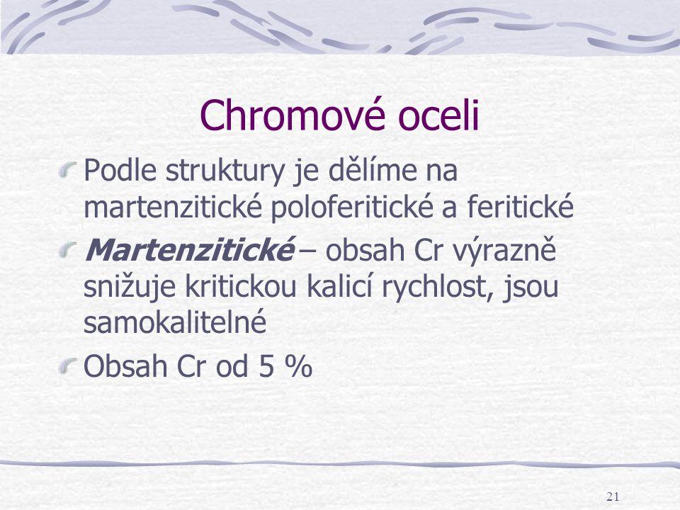 Chromové oceli Podle struktury je dělíme na martenzitické poloferitické a feritické.