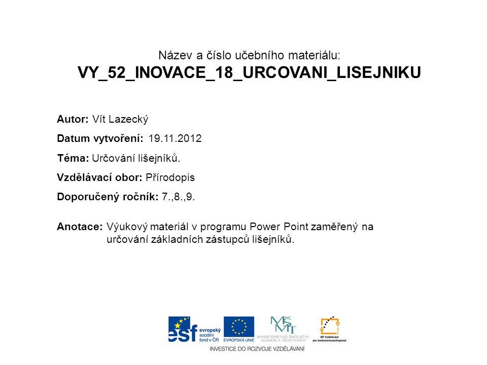Název a číslo učebního materiálu: VY_52_INOVACE_18_URCOVANI_LISEJNIKU