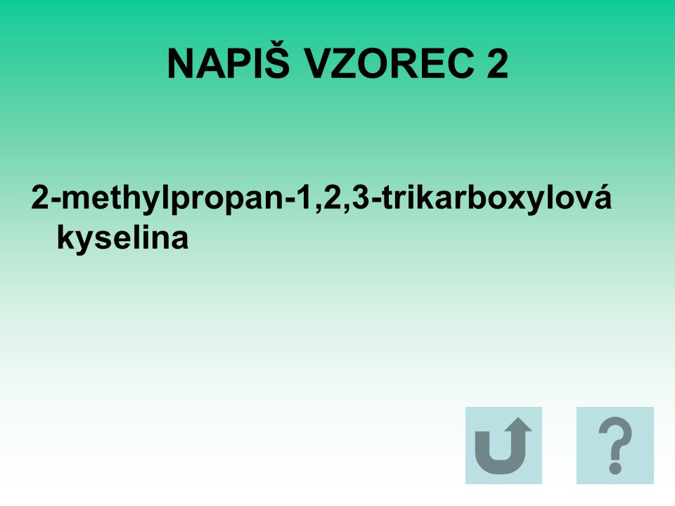 NAPIŠ VZOREC 2 2-methylpropan-1,2,3-trikarboxylová kyselina