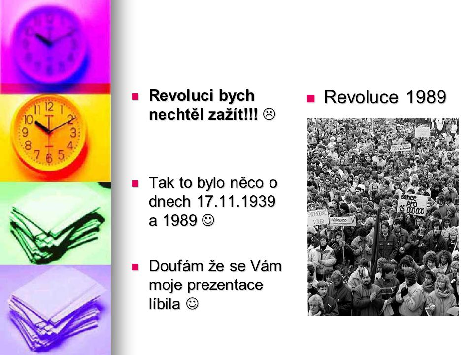 Revoluce 1989 Revoluci bych nechtěl zažít!!! 
