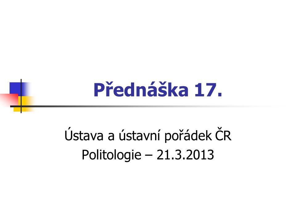 Ústava a ústavní pořádek ČR Politologie – 21.3.2013