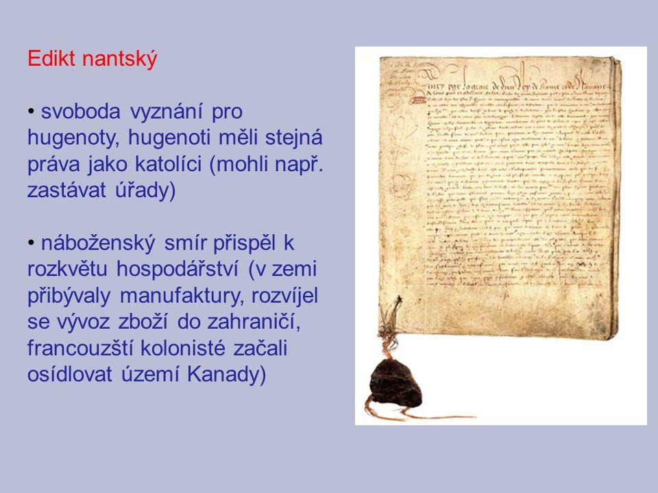 Edikt nantský svoboda vyznání pro hugenoty, hugenoti měli stejná práva jako katolíci (mohli např. zastávat úřady)
