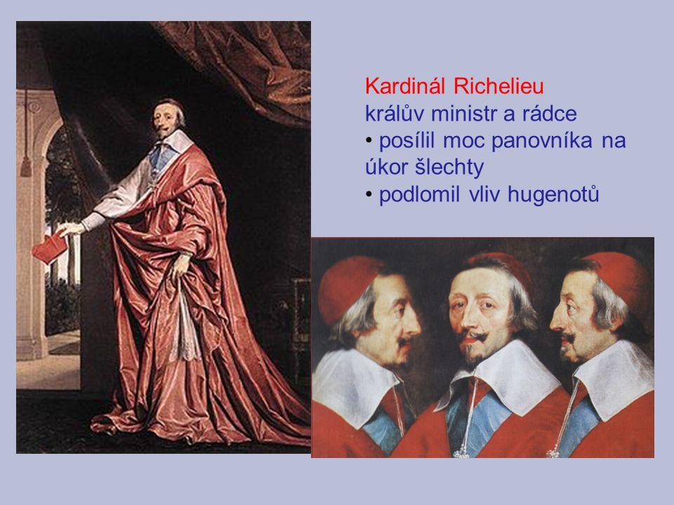 Kardinál Richelieu králův ministr a rádce. posílil moc panovníka na úkor šlechty.