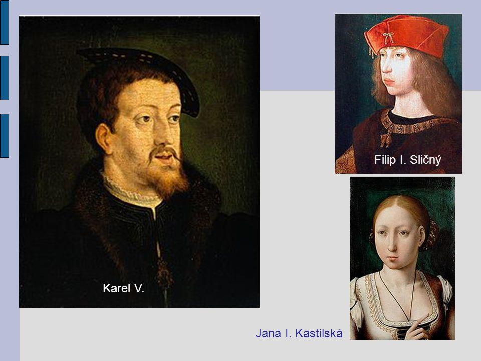 Filip I. Sličný Karel V. Jana I. Kastilská