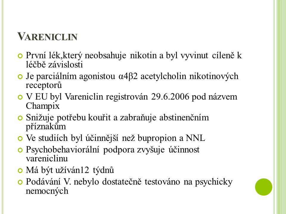 Vareniclin První lék,který neobsahuje nikotin a byl vyvinut cíleně k léčbě závislosti.