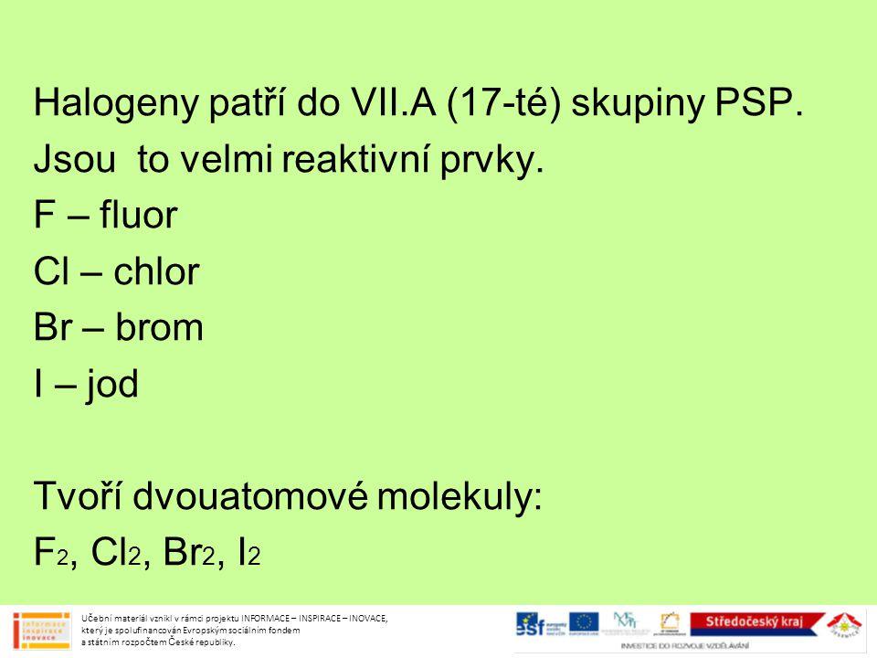 Halogeny patří do VII.A (17-té) skupiny PSP.