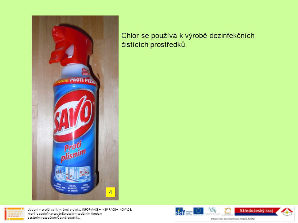 Chlor se používá k výrobě dezinfekčních čistících prostředků.
