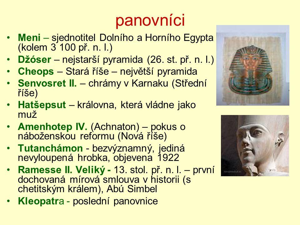 panovníci Meni – sjednotitel Dolního a Horního Egypta (kolem 3 100 př. n. l.) Džóser – nejstarší pyramida (26. st. př. n. l.)
