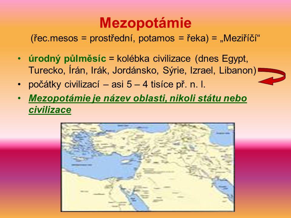 """Mezopotámie (řec.mesos = prostřední, potamos = řeka) = """"Meziříčí"""