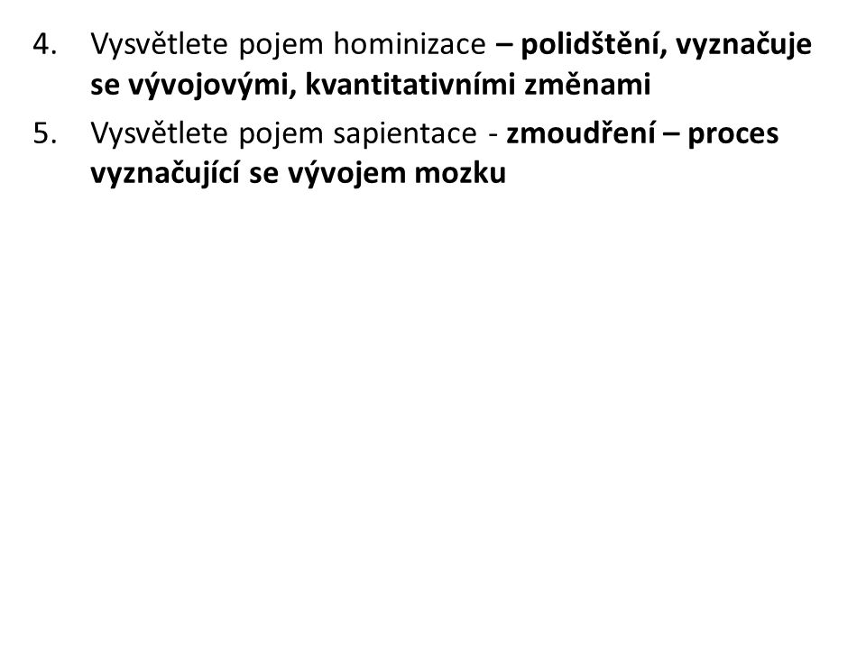 Vysvětlete pojem hominizace – polidštění, vyznačuje se vývojovými, kvantitativními změnami