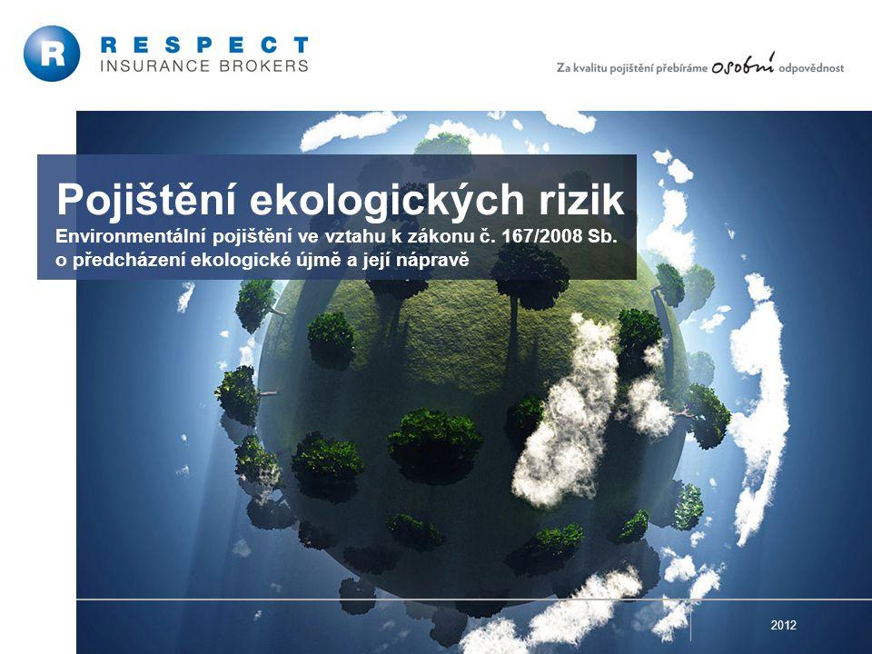 Pojištění ekologických rizik Environmentální pojištění ve vztahu k zákonu č. 167/2008 Sb. o předcházení ekologické újmě a její nápravě