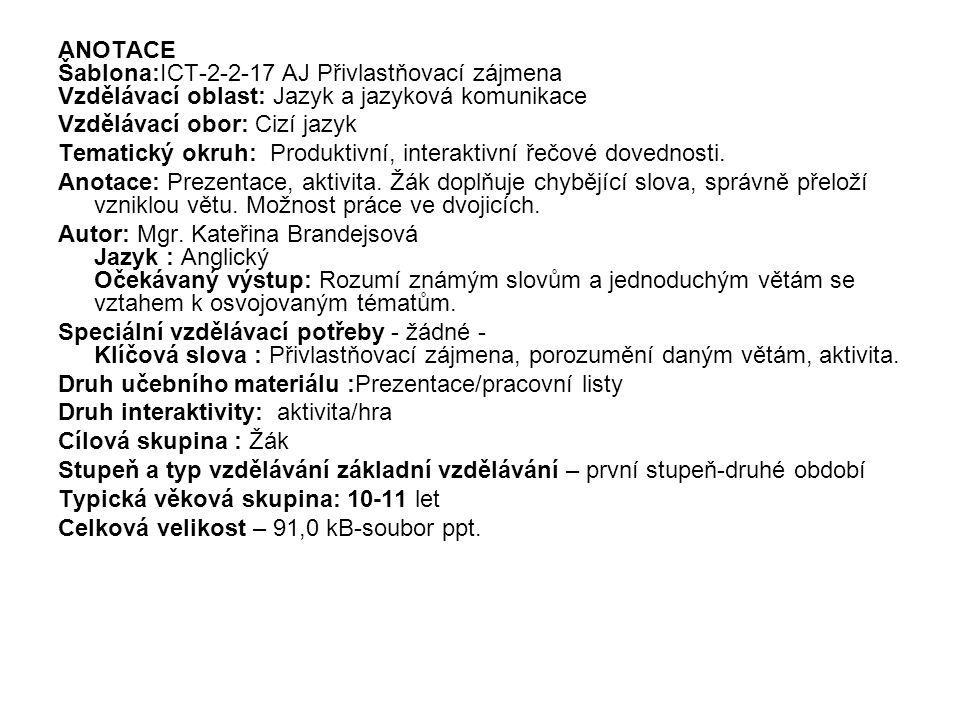 ANOTACE Šablona:ICT-2-2-17 AJ Přivlastňovací zájmena. Vzdělávací oblast: Jazyk a jazyková komunikace.