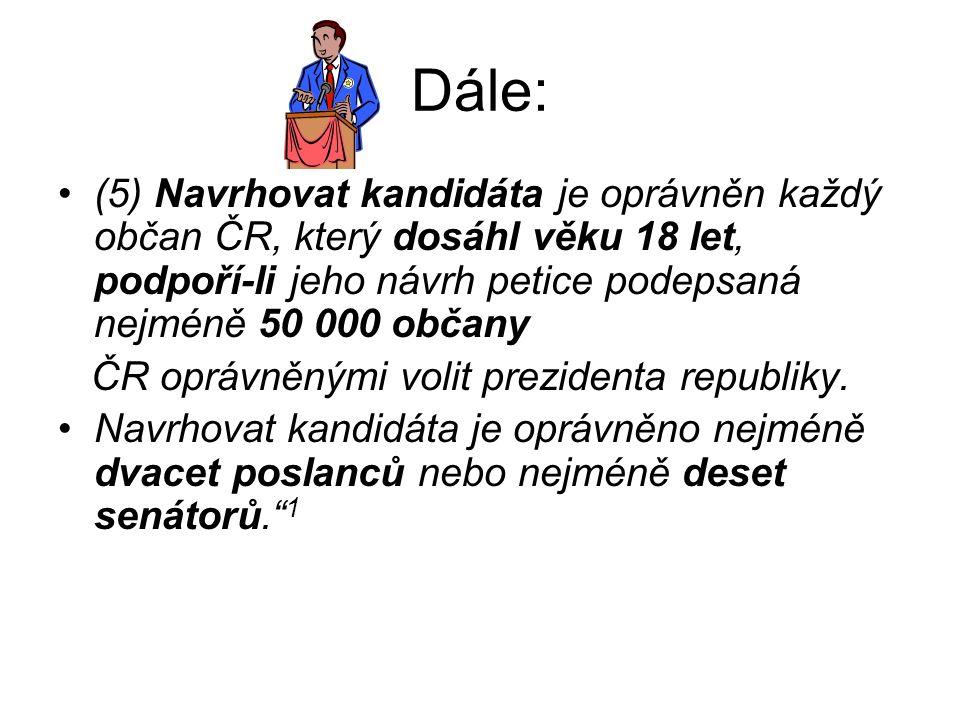 Dále: (5) Navrhovat kandidáta je oprávněn každý občan ČR, který dosáhl věku 18 let, podpoří-li jeho návrh petice podepsaná nejméně 50 000 občany.