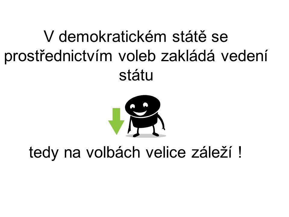 V demokratickém státě se prostřednictvím voleb zakládá vedení státu tedy na volbách velice záleží !