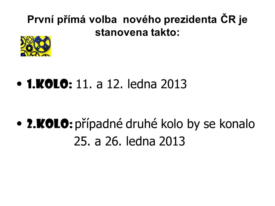První přímá volba nového prezidenta ČR je stanovena takto: